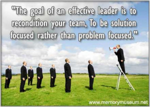 The Goal Of An Effective Leader Is To Recondition Your Team To Be ...