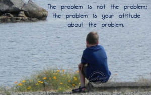 Attitude Quotes And Sayings Attitude quote: the problem is