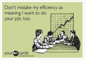 juxtapost.comFunny Workplace Ecard: Don't mistake my efficiency as me