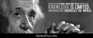 Imagination is more important than knowledge – Albert Einstein