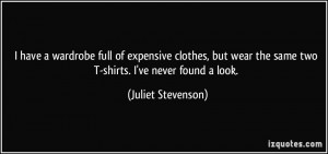 the same two T-shirts. I've never found a look. - Juliet Stevenson