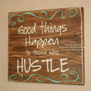 Good Things Happen To Those Who Hustle by DeenasDesign - https://www ...