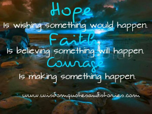 what is hope, faith and courage? - Wisdom Quotes and Stories