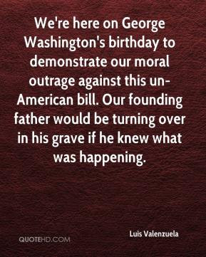 ... un-American bill. Our founding father would be turning over in his