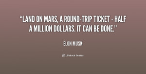 Land on Mars, a round-trip ticket - half a million dollars. It can ...