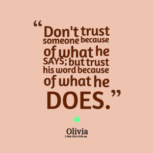 Quotes Picture: don't trust someone because of what he says; but trust ...