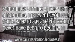 ... burning bridges isn't a bad thing… ( Inspirational Quotes