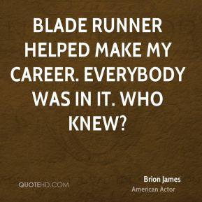 Brion James - Blade Runner helped make my career. Everybody was in it ...