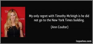 My only regret with Timothy McVeigh is he did not go to the New York ...