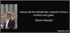 More Dennis Eckersley Quotes
