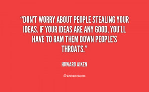 quote-Howard-Aiken-dont-worry-about-people-stealing-your-ideas-38644 ...