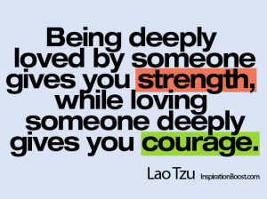 ... Loved and Loving Someone, Quotes, Loves Gives Strength and Courage