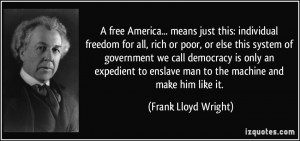 free America... means just this: individual freedom for all, rich or ...