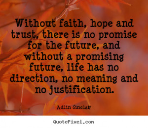 Quotes about motivational – Without faith, hope and trust, there