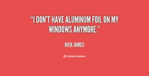 don't have aluminum foil on my windows anymore.