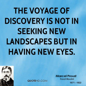 The voyage of discovery is not in seeking new landscapes but in having ...