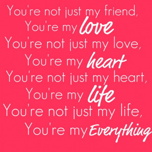 ... Quotes About Love: You Are Not Just My Friend But You Are Everything