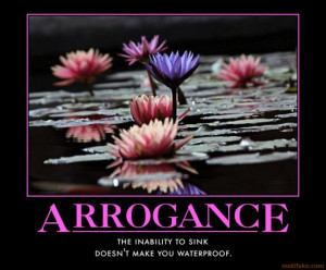 ... arrogant. No one like arrogant person (although sometimes I'm also be