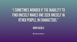 sometimes wonder if the inability to find oneself makes one seek ...