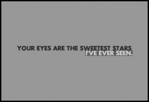 ... Eyes Are The Sweetest Stars I've Ever Seen ~ Being In Love Quote