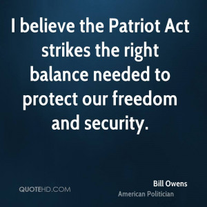 believe the Patriot Act strikes the right balance needed to protect ...