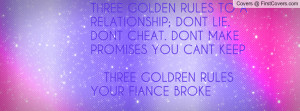 RELATIONSHIP; DONT LIE. DONT CHEAT. DONT MAKE PROMISES YOU CANT KEEP ...