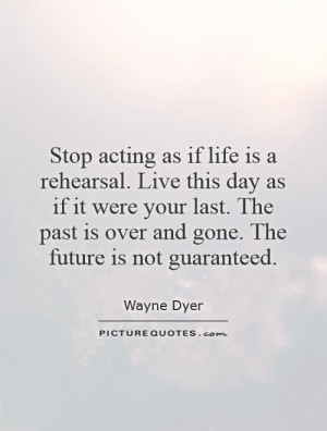 ... Quotes The Past Quotes Live In The Moment Quotes Day Quotes Wayne Dyer