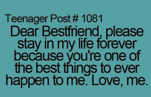 Dear Bestfriend, Please Stay In My Life Forever Because You're One ...