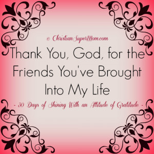 Thank You God for the Friends Youve Brought Into My Life Thank You ...