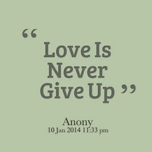 Quotes Picture: love is never give up