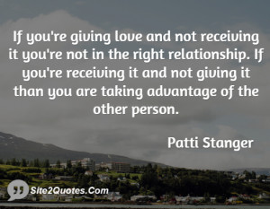 If you're giving love and not receiving it you're not in the right ...