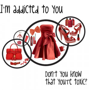 Addicted To You Dont Know That Youre Toxic Polyvore