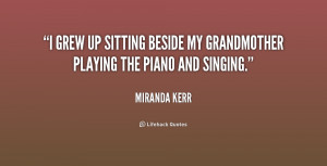 grew up sitting beside my grandmother playing the piano and singing ...