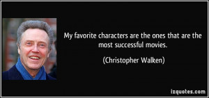 ... are the ones that are the most successful movies. - Christopher Walken