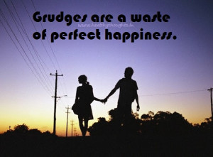 Grudges are a Waste of Perfect Happiness.
