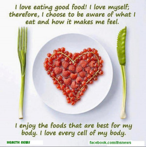 ... that are best for my Body. I Love Every Cell of My Body ~ Health Quote