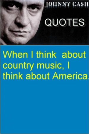 Johnny Cash. When I think about country music, I think about America ...