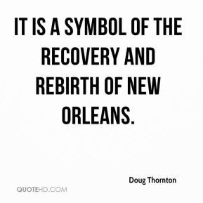 Thornton It Is A Symbol Of The Recovery And Rebirth New Orleans