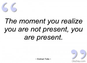 the moment you realize you are not present eckhart tolle