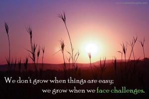 Face Challenges - Grow - Easy - Nice Quotes - Best Thoughts