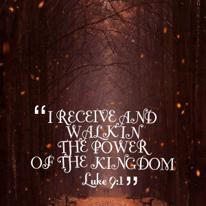 Quotes Picture: i receive and walk in the power of the kingdom luke 9 ...