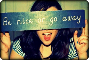 Be nice or go away quote