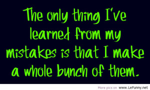 ... from my mistakes i m thinking of making a few more funny quote