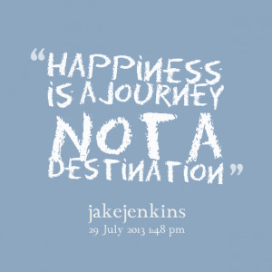 Quotes Picture: happiness is a journey not a destination