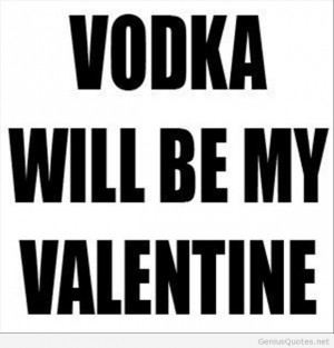 Valentine's day quote for Vodka, so funny!