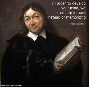... more instead of memorizing - Rene Descartes Quotes - StatusMind.com
