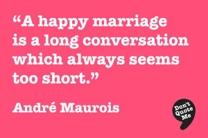 ... conversation which always seems too short. - André Maurois #quote