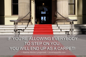 Quote: If you're allowing everybody to step on you, you will end up ...
