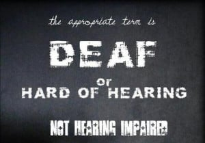 ... ' the right term? Why is 'hearing impaired' the bad word these days