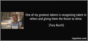 One of my greatest talents is recognizing talent in others and giving ...